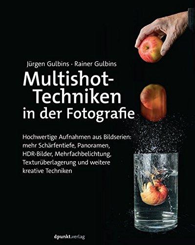Multishot-Techniken in der Fotografie: Hochwertige Aufnahmen aus Bildserien: mehr Schärfentiefe, Panoramen, HDR-Bilder, Mehrfachbelichtung, Texturüberlagerungund weitere kreative Techniken