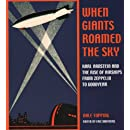 When Giants Roamed the Sky: Karl Arnstein and the Rise of Airships from Zeppelin to Goodyear