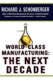 World Class Manufacturing: the Next Decade, Richard J. Schonberger, 1476747342