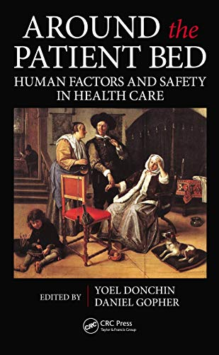 Around the Patient Bed: Human Factors and Safety in Health Care (Human Factors and Ergonomics) (Human Factors In Healthcare And Patient Safety)