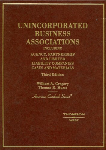 Unincorporated Business Associations, Including Agency, Partnership and Limited Liability Companies (American Casebook)