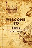 Welcome To Sofia - Bulgaria: Lined Travel Journal, 120 Pages, 6x9, Soft Cover, Matte Finish, Funny Travel Notebook, perfect gift for your Trip to Sofia