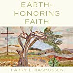 Earth-honoring Faith: Religious Ethics in a New Key | Larry L. Rasmussen
