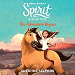 Spirit Riding Free: The Adventure Begins   Suzanne Selfors