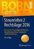 Steuerlehre 2 Rechtslage 2016: Einkommensteuer, Körperschaftsteuer, Gewerbesteuer, Bewertungsgesetz und Erbschaftsteuer (Bornhofen Steuerlehre 2 LB)