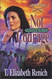 Shadowcreek Chronicles - Not Without Courage, T. Elizabeth Renich, 188300232X