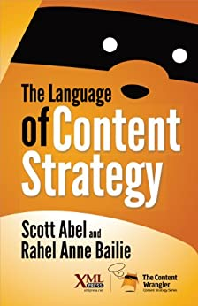 The Language of Content Strategy by [Abel, Scott, Bailie, Rahel Anne]