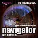 Navigator: Das Hörspiel Hörspiel von Norman Liebold Gesprochen von: Ernst-August Schepmann, Bernd Rehse, Daniela Bette-Koch, Andy Muhlack, Norman Liebold