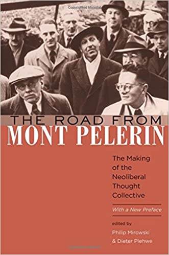 The Road from Mont Pelerin: The Making of the Neoliberal Thought Collective, with a New Preface