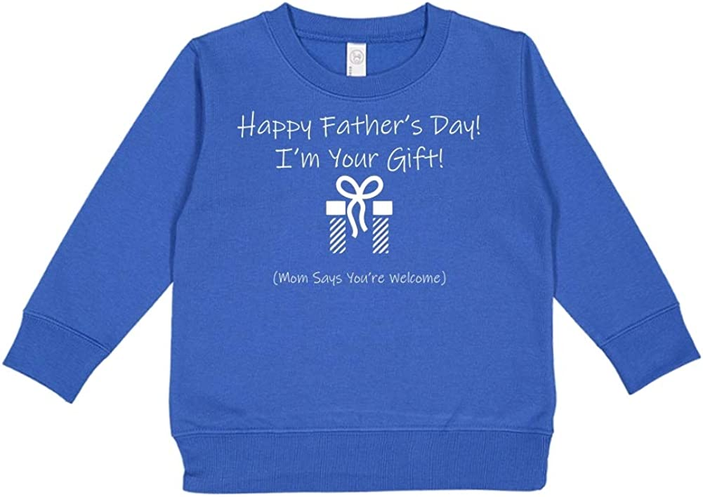 Mashed Clothing Happy Fathers Day Im Your Gift Mom Says Youre Welcome Toddler//Kids Sweatshirt