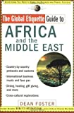 The Global Etiquette Guide to Africa and the Middle East: Everything You Need to Know for Business and Travel Success (Global Etiquette Guides) by Foster, Dean published by John Wiley & Sons (2002)