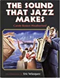 The Sound That Jazz Makes, Carole Boston Weatherford, 0802787207