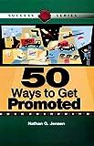 50 Ways to Get Promoted, Nathan G. Jensen, 1555715060