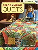 img - for Serge and Merge Quilts (Create With Nancy) book / textbook / text book