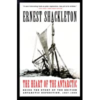 The Heart of the Antarctic: Being the Story of the British Antarctic Expedition, 1907-1909