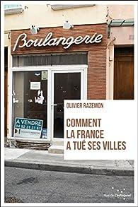 Comment la France a tué ses villes par Olivier Razemon