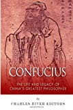 Confucius: the Life and Legacy of China's Greatest Philosopher, Charles River Charles River Editors, 1499374089