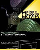 We're in the Movies: Palace of Silents & Itinerant Film Making[DVD/Blu-ray] by Flicker Alley by Iain Kennedy Stephen Schaller