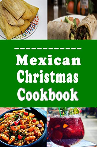 Mexican Christmas Cookbook: Holiday Recipes from Mexico (Eve Christmas Tamales)
