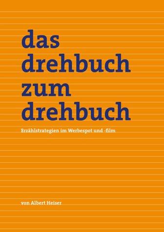 Das Drehbuch zum Drehbuch: Erzählstrategien im Werbespot und -film Gebundenes Buch – September 2004 Albert Heiser Creative Game 3980971899 Ratgeber / Hobby