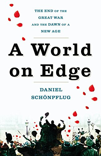 A World on Edge: The End of the Great War and the Dawn of a New Age (Hundred Days The End Of The Great War)