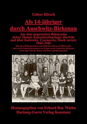 Als 14-jähriger durch Auschwitz-Birkenau: Aus dem ungarischen Békéscaba sieben Monate Konzentrationslagerüberlebt und über Kattowitz, Czernowitz, ... einer CD des Autors mit Fotos und Dokumenten.