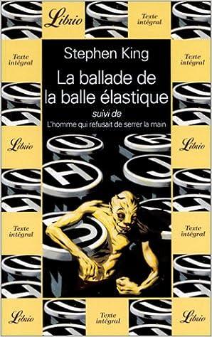 Stephen King - La ballade de la balle élastique et L'homme qui refusait de serrer la main