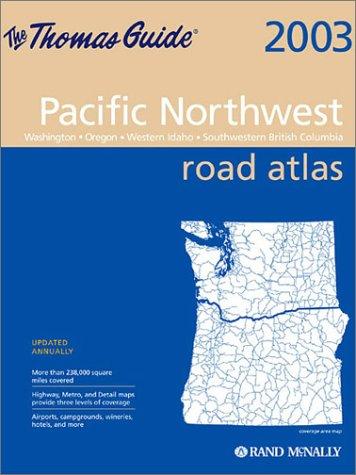 Rand McNally Pacific Northwest Road Atlas 2003: Washington, Oregon, Western Idaho, Southwestern British Columbia (Thomas Guide Pacific Northwest Road Atlas) (Road Map Of Washington Oregon And Idaho)