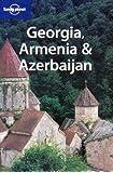 Georgia, Armenia and Azerbaijan (Lonely Planet)