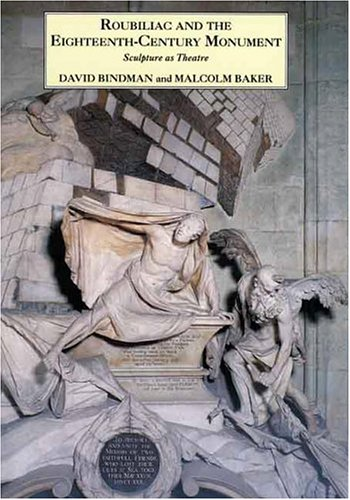- Roubiliac and the Eighteenth-Century Monument: Sculpture as Theatre (The Paul Mellon Centre for Studies in British Art)