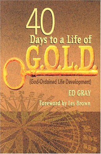 Read Online 40 Days to a Life of G.O.L.D.: God-Ordained Life Development ebook