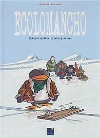 Ecolomancho, tome 1 : Eternelle banquise par  Parno