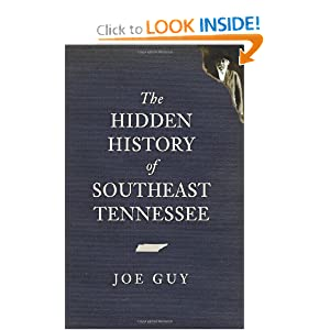 The Hidden History of Southeast Tennessee Joe D. Guy