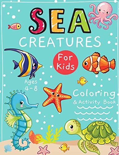 Sea Creatures Coloring and Activity Book for Kids Ages 4-8: Coloring, Dot To Dot, Mazes, Puzzles, Word Search and More! (60 Sea Illustrations)