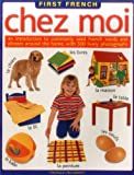 img - for First French: Chez Moi - An Introduction to Commonly Used French Words and Phrases Around the Home, with 300 Lively Photographs (First French) by Veronique Leroy-Bennett (2008-03-05) book / textbook / text book