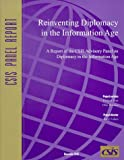 Reinventing Diplomacy in the Information Age : A Report of the CSIS Advisory Panel on Diplomacy in the Information Age, Fulton, Barry and Burt, Richard, 0892063467