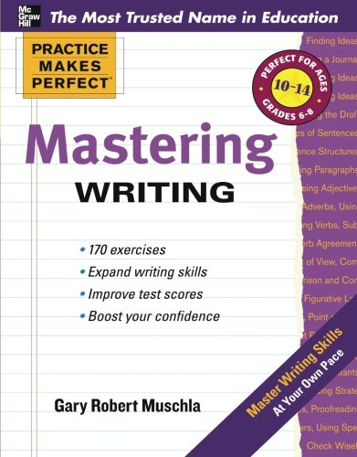 Practice Makes Perfect Mastering Writing (Practice Makes Perfect Series) (Mcgraw Hill Language Arts 6th Grade Workbook)