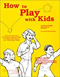 How to Play with Kids : A Powerful Field-Tested Nuts and Bolts Condensed Guide to Unleash and Improve Your Kid-Relating Skills, Therrell, Jim, 0962298492