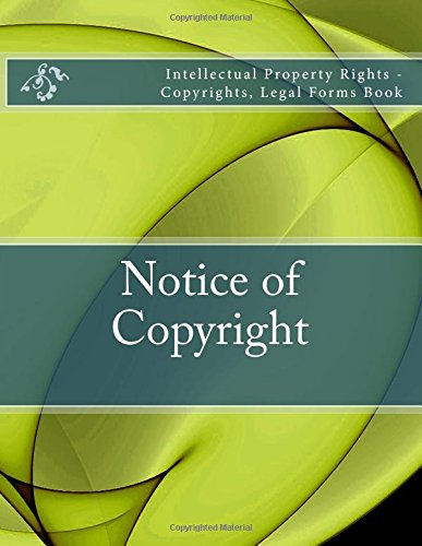 Notice of Copyright: Intellectual Property Rights - Copyrights, Legal Forms Book PDF