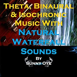 Theta, Binaural and Isochronic Music Mixed with Natural Waterfall Sounds