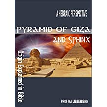 Pyramid of Giza and Sphinx' - Origin Explained in Bible: Biblical Evidence and Encoded Messages