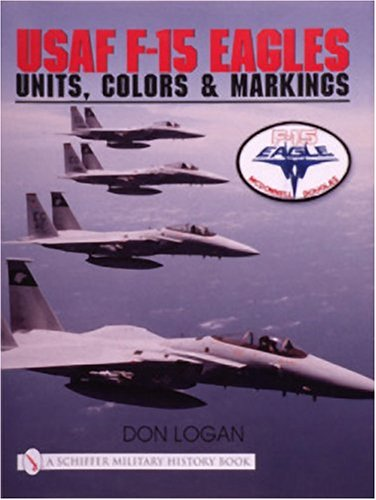USAF F-15 Eagles: Units, Colors and Markings (Schiffer Military History) -