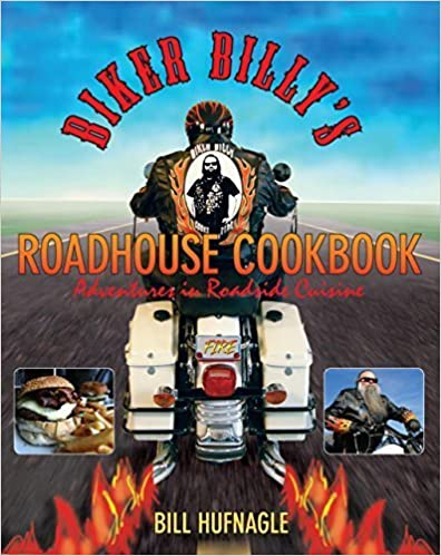 Biker Billy's Roadhouse Cookbook: Adventures In Roadside Cuisine by Hufnagle, Bill (2008)
