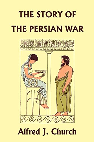 The Story of the Persian War from Herodotus, Illustrated Edition (Yesterday's Classics)