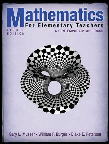 G. L. Musser's,B. E. Peterson's, W. F. Burger's Mathematics for Elementary Teachers 8th(eighth) edition (Mathematics for Elementary Teachers: A Contemporary Approach [Hardcover])(2008)
