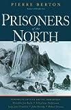 Prisoners of the North, Pierre Berton, 0786715073