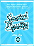 Social Equity: Building Social Equity – Facebook, Twitter, Linkedin, YouTube Success