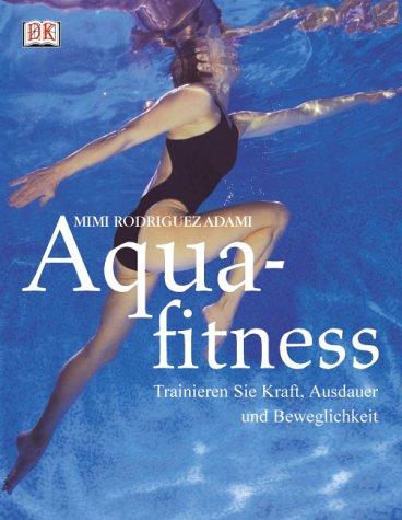 Aquafitness: Trainieren Sie Kraft, Ausdauer und Beweglichkeit