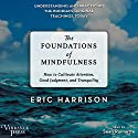 The Foundations of Mindfulness: How to Cultivate Attention, Good Judgment, and Tranquility Audiobook by Eric Harrison Narrated by Sean Runnette