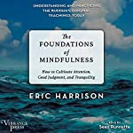 The Foundations of Mindfulness: How to Cultivate Attention, Good Judgment, and Tranquility | Eric Harrison